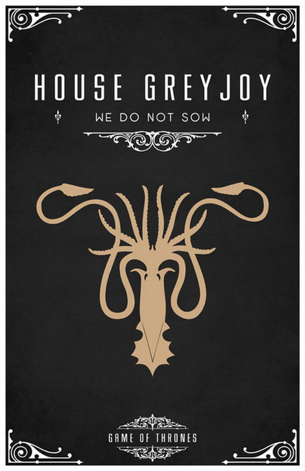House Greyjoy Motto. Its sigil is a golden kraken upon a black field, which befits their culture as seafarers and raiders. The motto is 'We Do Not Sow'.