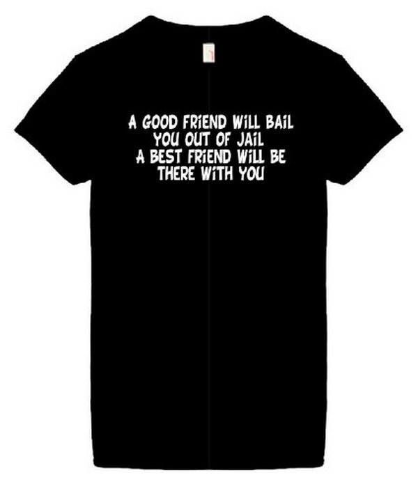 fb6c2caff Funny T shirt. It is pretty cool to give your best friend a funny T