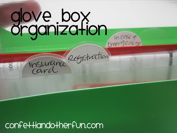 Glove Box Organization. Divide the items in your glove box into categories and label the category names so that the auto registration, insurance papers and other things you store there will be organized.