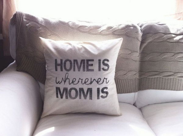 Pillowcase. It is a original and thoughtful gift idea to make a personalized pillowcase for your mom. You can express your feelings to your mom through this gift.