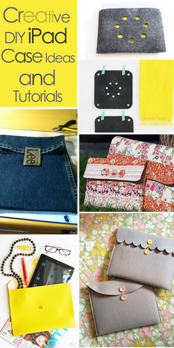 Creative DIY iPad Case Ideas and Tutorials!