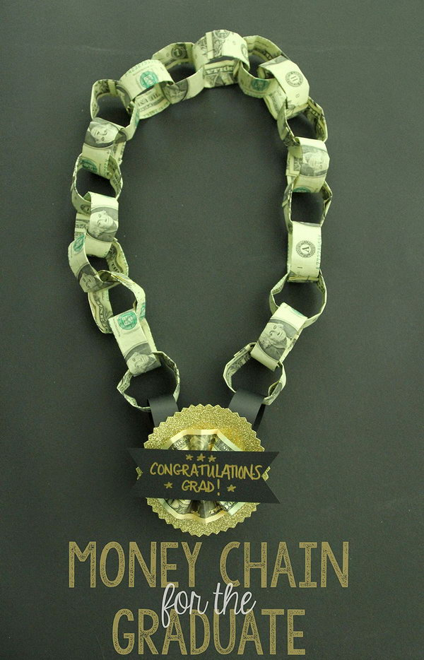 Cash Chain Graduation Gift. Fold the bills in thirds, hold the loop together with one small staple. Keep looping to get your chain. Staple the medallion onto the paper links. It's so fantastic for the graduate to wear it for decoration as well as for celebration.
