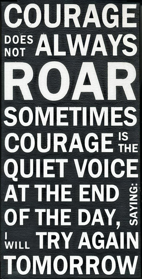 Courage Subway Art Canvas Graduation Quote. Encourage the graduate to be brave and go through the difficult time in his or her life with this graduation quote. Courage does not always roar, sometimes courage is the quiet voice at the end of the day, I will try again tomorrow.