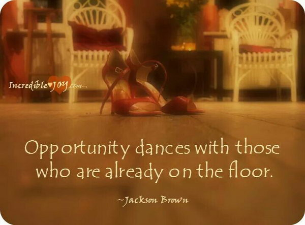 Opportunity Graduation Quote. As the quote suggests, opportunity dances with those who are already on the dance floor. So graduate make preparations to catch your golden opportunities in life.