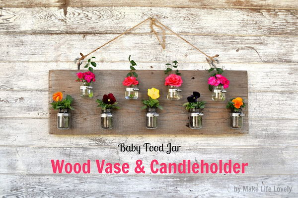 Hanging Planter. Use clamp to attach baby food jars to the wood. Fill the jar with water and display colorful flowers to finish off its beautiful decor with this hanging planter.