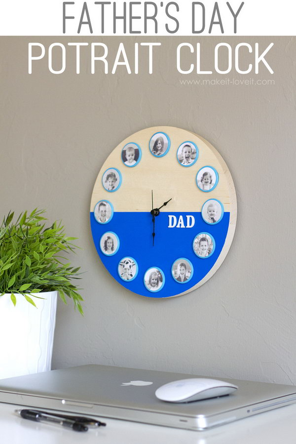 DIY Portrait Clock. What a lovely and sweet Father's day portrait clock gift that would double as a wall decor. See the tutorial here.