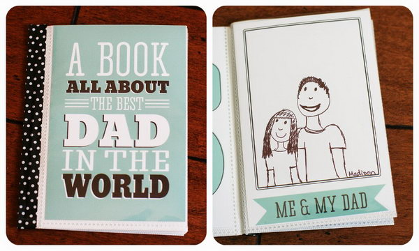 A Book about Dad. Record everything you love the most about your father. This craft idea is really unique and different which can touch your Daddy's heart. Get start with the directions here.
